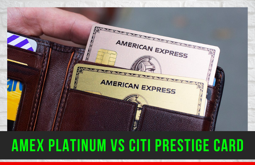 Amex Platinum vs Citi Prestige Card